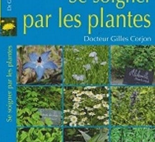 """A lire: """"Se soigner par les plantes"""" Dr Gilles Corjon"""